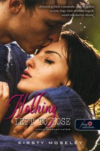 Kirsty Moseley: Nothing Left to Lose - Nincs vesztenivalóm - Szívek testőre 1. -  (Könyv)