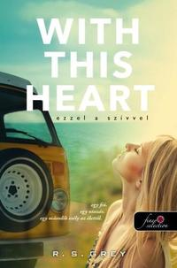 R.S. Grey: With This Heart  - Ezzel a szívvel -  (Könyv)