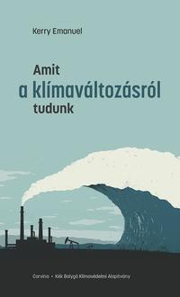 Kerry Emanuel: Amit a klímaváltozásról tudunk -  (Könyv)