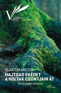 Olga Tokarczuk: Hajtsad ekédet a holtak csontjain át -  (Könyv)