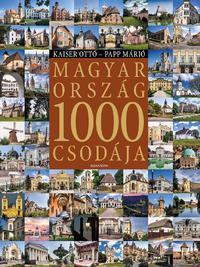 Kaiser Ottó, Papp Márió: Magyarország 1000 csodája -  (Könyv)
