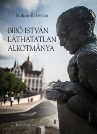 Kukorelli István: Bibó István láthatatlan alkotmánya - Tanulmánygyűjtemény -  (Könyv)