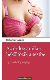 Schafner Ágnes: Az ördög amikor beköltözik a testbe - Egy rákbeteg naplója -  (Könyv)