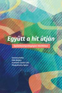 Siba Balázs, Szabóné László Lilla, Pángyánszky Ágnes: Együtt a hit útján - Gyülekezetpedagógiai kézikönyv -  (Könyv)