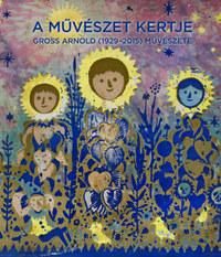 Révész Emese, Feledy Balázs, Gross András: A művészet kertje - Gross Arnold (1929-2015) művészete -  (Könyv)