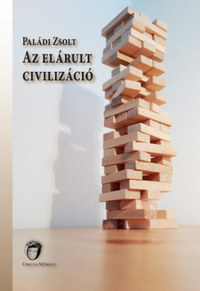 Paládi Zsolt: Az elárult civilizáció -  (Könyv)