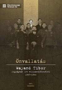 Önvallatás - Wayand Tibor fogságban írt visszaemlékezései 1945-1946 -  (Könyv)
