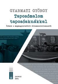 Gyarmati György: Taposómalom taposóaknákkal - Írások a megmagyarosított államszocializmusról -  (Könyv)