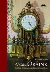 Balló László: Értékes óráink - Európai órakincsek gyűjteményeinkben -  (Könyv)