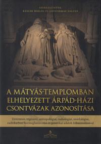 A Mátyás-templomban elhelyezett Árpád-házi csontvázak azonosítása - Történészi, régészeti, antropológiai, radiológiai, morfológiai, radiokarbon kormeghatározási és genetikai adatok felhasználásával -  (Könyv)