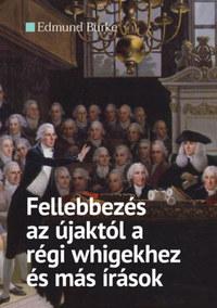 Edmund Burke: Fellebbezés az újaktól a régi whigekhez és más írások -  (Könyv)
