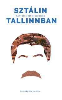 Sztálin Tallinban - Kortárs észt elbeszélők -  (Könyv)