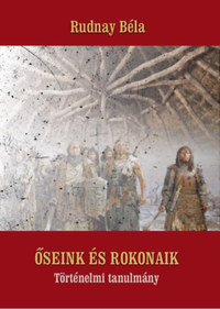 Rudnay Béla: Őseink és rokonaik - Történelmi tanulmány -  (Könyv)