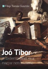 Filep Tamás Gusztáv: Joó Tibor - A szellemtörténet és a magyar nemzeteszme -  (Könyv)