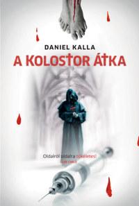 Daniel Kalla: A kolostor átka -  (Könyv)