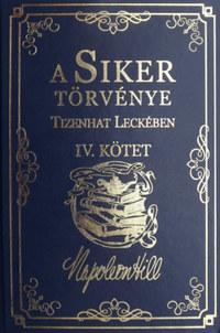 Napoleon Hill: A Siker Törvénye Tizenhat Leckében IV. kötet -  (Könyv)