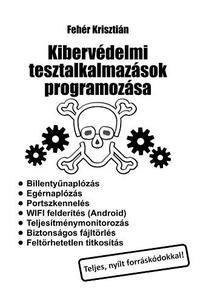 Fehér Krisztián: Kibervédelmi tesztalkalmazások programozása -  (Könyv)