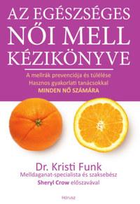 Dr. Kristi Funk: Az egészséges női mell kézikönyve - A mellrák prevenciója és túlélése hasznos gyakorlati tanácsokkal minden nő számára -  (Könyv)