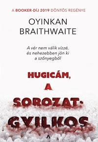 Oyinkan Braithwaite: Hugicám, a sorozatgyilkos -  (Könyv)