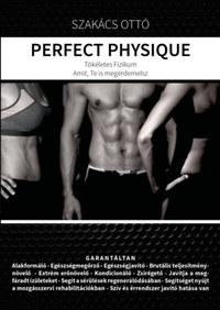 Szakács Ottó: Perfect Physique - Tökéletes Fizikum Amit, Te is megérdemelsz -  (Könyv)