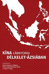 Maria Serena I. Diokno (Szerk.), Hsin-Huang Michael Hsiao (Szerk.), Yang. Alan H. (Szerk.): Kína lábnyomai Délkelet-Ázsiában -  (Könyv)