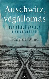 Eddy de Wind: Auschwitz, végállomás - Egy túlélő naplója a haláltáborból -  (Könyv)