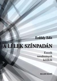 Erdődy Edit: A lélek színpadán - Esszék, tanulmányok, kritikák -  (Könyv)