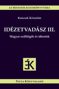 Idézetvadász III. - Magyar szállóigék és idézetek -  (Könyv)