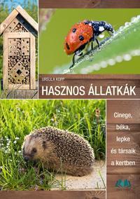 Ursula Kopp: Hasznos állatkák - Cinege, béka, lepke és társaik a kertben -  (Könyv)