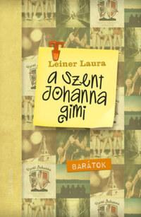 Leiner Laura: A Szent Johanna gimi 4. - Barátok -  (Könyv)