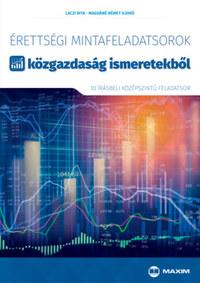 Laczi Rita, Magdáné Német Ildikó: Érettségi mintafeladatsorok közgazdaság ismeretekből (10 középszintű írásbeli feladatsor) - A 2017-től érvényes érettségi követelményrendszer alapján -  (Könyv)