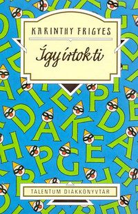 Karinthy Frigyes: Így írtok ti (válogatás) - Talentum Diákkönyvtár -  (Könyv)