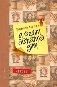 Leiner Laura: A Szent Johanna gimi 1. - Kezdet -  (Könyv)