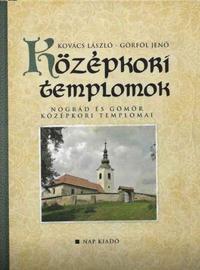 Kovács László, Görföl Jenő: Középkori templomok - Nógrád és Gömör középkori templomai -  (Könyv)