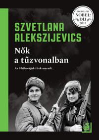 Szvetlana Alekszijevics: Nők a tűzvonalban -  (Könyv)
