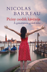 Nicolas Barreau: Piciny csodák kávézója - A gránátköves gyűrű titka -  (Könyv)
