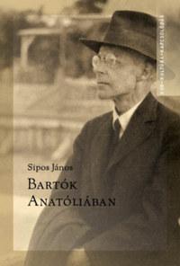 Sipos János: Bartók Anatóliában - Írások Bartók Béla kis-ázsiai gyűjtéséről -  (Könyv)