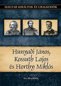 Kiss-Béry Miklós: Hunyadi János, Kossuth Lajos, Horthy Miklós - Magyar királyok és uralkodók 27. kötet -  (Könyv)