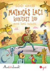 Vadadi Adrienn: Matricás Laci kerítést lop - Most én olvasok! -  (Könyv)