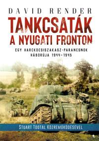 David Render: Tankcsaták a nyugati fronton - Egy harckocsiszakasz-parancsnok háborúja 1944-1945 -  (Könyv)