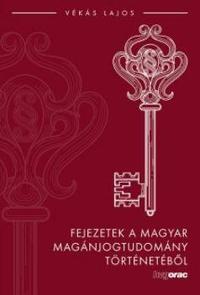 Vékás Lajos: Fejezetek a magyar magánjogtudomány történetéből -  (Könyv)
