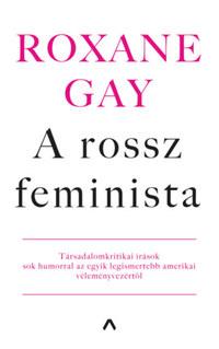 Roxane Gay: A rossz feminista -  (Könyv)