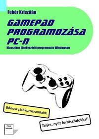 Fehér Krisztián: Gamepad programozása PC-n -  (Könyv)