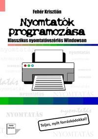 Fehér Krisztián: Nyomtatók programozása -  (Könyv)
