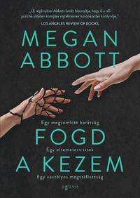 Megan Abbott: Fogd a kezem -  (Könyv)