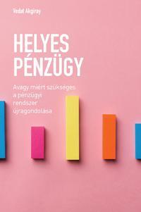Vedat Akgiray: Helyes pénzügy - Avagy miért szükséges a pénzügyi rendszer újragondolása -  (Könyv)