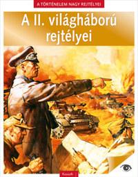Nádori Attila (Szerk.): A II. világháború rejtélyei - A Történelem nagy rejtélyei 1. -  (Könyv)