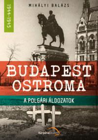 Mihályi Balázs: Budapest ostroma - A polgári áldozatok -  (Könyv)