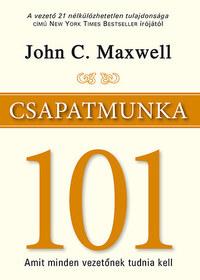 John C. Maxwell: Csapatmunka 101 - Amit minden vezetőnek tudnia kell -  (Könyv)