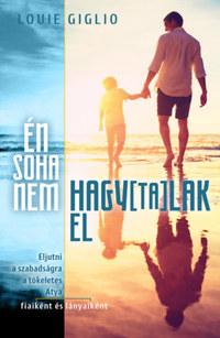 Louie Giglio: Én soha nem hagytalak el - Eljutni a szabadságra a tökéletes Atya fiaiként és lányaiként -  (Könyv)